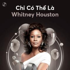 Chỉ Có Thể Là Whitney Houston - Whitney Houston