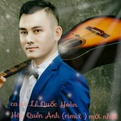 Hãy Quên Anh (Remix) (Single) - Lê Quốc Hoàn