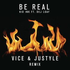 Be Real (Vice & Justyle Remix) - Kid Ink,DeJ Loaf