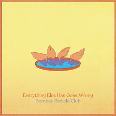 Everything Else Has Gone Wrong - Bombay Bicycle Club