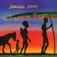 Fittest Of The Fittest - Burning Spear