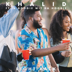 Right Back - Khalid, A Boogie Wit Da Hoodie