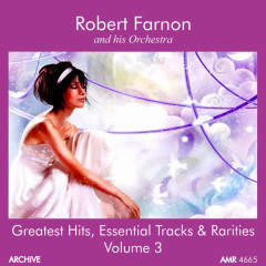 Greatest Hits, Essential Tracks & Rarities, Volume 3 - Robert Farnon And His Orchestra