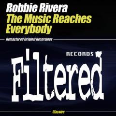 The Music Reaches Everybody - Robbie Rivera