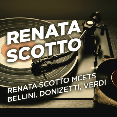 Renata Scotto Meets Bellini, Donizetti, Verdi - Renata Scotto