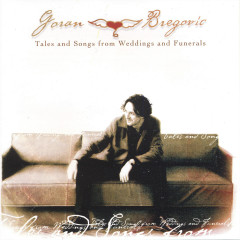 Tales and songs from weddings and funerals - Goran Bregović