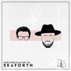 Everything Falls for You - Seaforth