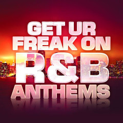 Get Ur Freak On: R&B Anthems - Various Artists