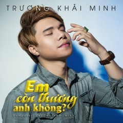 Em Còn Thương Anh Không (Single) - Trương Khải Minh