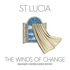 The Winds of Change (Bahner Cheerleader Remix) - St. Lucia