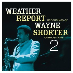 Weather Report Recordings Of Wayne Shorter Compositions 2 - Wayne Shorter
