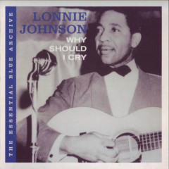The Essential Blue Archive: Why Should I Cry - Lonnie Johnson