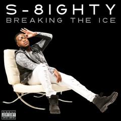 Breaking The Ice - S-8ighty