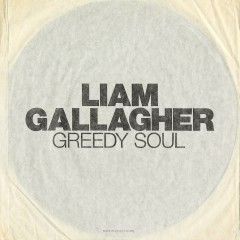 Greedy Soul - Liam Gallagher