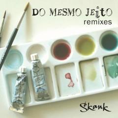 Do Mesmo Jeito (Remixes) - Skank