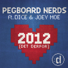 2012 (Det Derfor) - Pegboard Nerds, Dice, Joey Moe