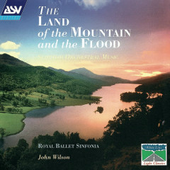 The Land Of The Mountain And The Flood - Scottish Orchestral Music - Royal Ballet Sinfonia, John Wilson