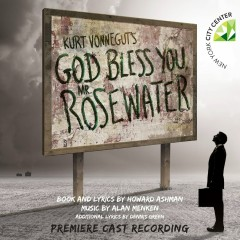 Kurt Vonnegut's God Bless You, Mr. Rosewater (Premiere Cast Recording) - Howard Ashman, Alan Menken