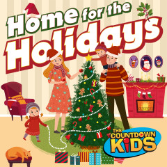 Home for the Holidays (Essential Christmas Carols & Songs) - The Countdown Kids