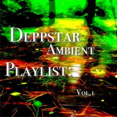 Deppstar Ambient Playlist: Vol.1 - Various Artists