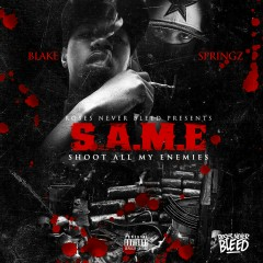 S.A.M.E (Shoot All My Enemies) - Blake, Springz