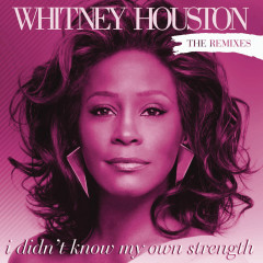 I Didn't Know My Own Strength Remixes - Whitney Houston
