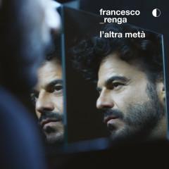 L'altra metà - Francesco Renga