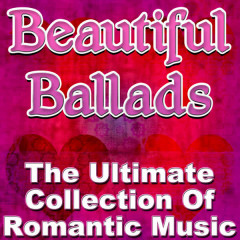 Beautiful Ballads - The Ultimate Collection Of Romantic Music - Various Artists