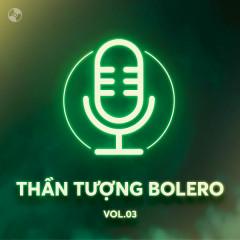 Thần Tượng Bolero Vol 3