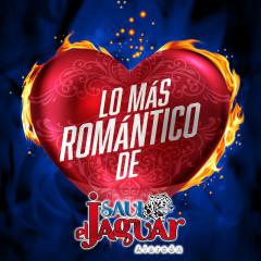Lo Más Romántico De - Saul El Jaguar Alarcón