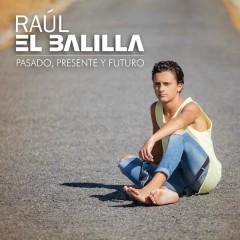 Pasado, Presente y Futuro - Rául El Balilla