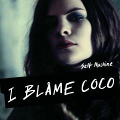 Selfmachine - I Blame Coco