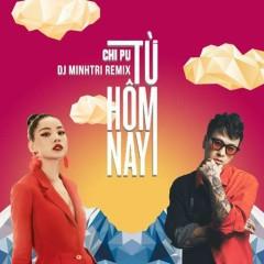 Từ Hôm Nay (Remix Single) - DJ Minh Trí, Chi Pu