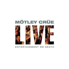 Live: Entertainment or Death - Mötley Crüe