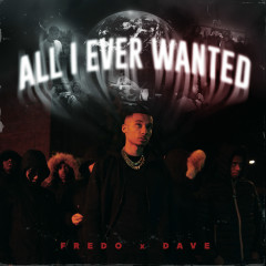 All I Ever Wanted (Edit) - Fredo, Dave