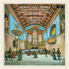 The King Shall Rejoice & Other Chapel Royal Anthems - Choir Of St. John's College, Cambridge, James Bowman, Robert Tear, Christopher Keyte, Matheson Consort