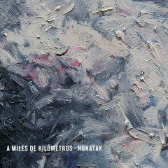 A Miles De Kilómetros (Single) - Nunatak
