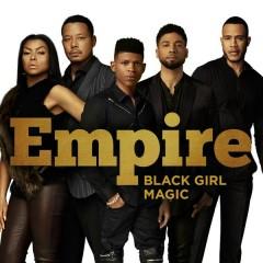 Black Girl Magic - Empire Cast,Sierra McClain