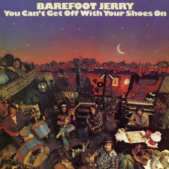 You Can't Get Off with Your Shoes On - Barefoot Jerry