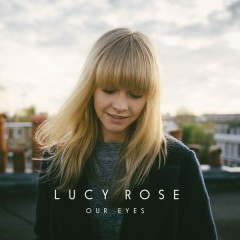 Our Eyes - Lucy Rose