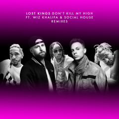 Don't Kill My High (Remixes) - Lost Kings, Wiz Khalifa, Social House