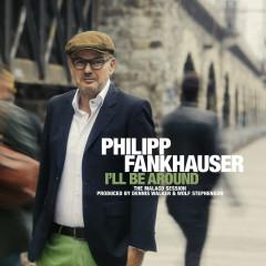 I'll Be Around - Philipp Fankhauser