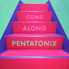 Come Along - Pentatonix