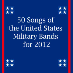 50 Songs of the United States Military Bands for 2012 - Various Artists