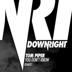 You Don't Know (Remixes) - Tom Piper