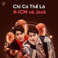 Chỉ Có Thể Là K-ICM Và Jack - K-ICM, Jack