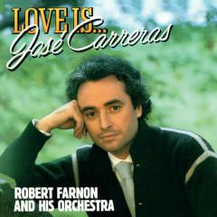 Love Is... - Jose Carreras, Robert Farnon And His Orchestra