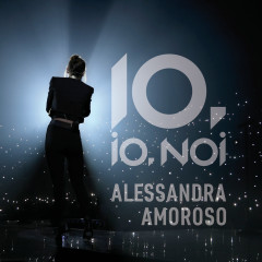 10, IO, NOI - Alessandra Amoroso