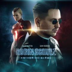Rather Be Alone - Robin Schulz, Nick Martin, Sam Martin
