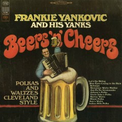 Beers 'N' Cheers: Polkas and Waltzes Cleveland Style - Frankie Yankovic and His Yanks